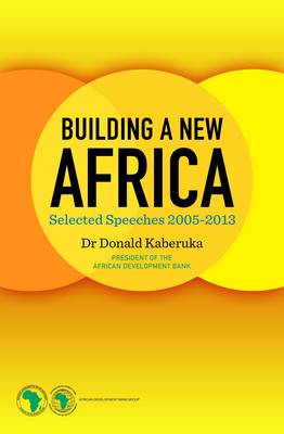 Building a New Africa: Selected speeches 2005-13 (Hardback)