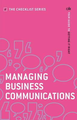 Managing Business Communications: Your Guide to Getting it Right - Checklist Series: Step by Step Guides to Getting it Right (Paperback)