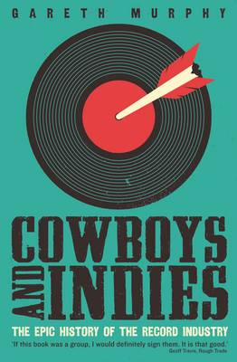 Cowboys and Indies: The Epic History of the Record Industry (Paperback)