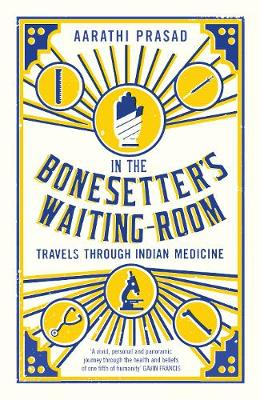 In the Bonesetter's Waiting Room: Travels Through Indian Medicine - Wellcome (Paperback)