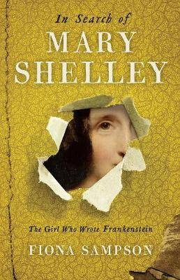 In Search of Mary Shelley: The Girl Who Wrote Frankenstein (Hardback)
