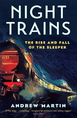 Night Trains: The Rise and Fall of the Sleeper (Paperback)