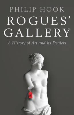 Rogues' Gallery: A History of Art and its Dealers (Hardback)