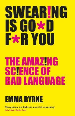 Swearing Is Good For You: The Amazing Science of Bad Language (Paperback)