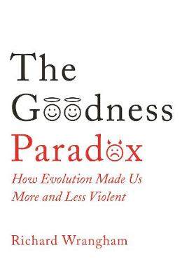 The Goodness Paradox: How Evolution Made Us Both More and Less Violent (Hardback)