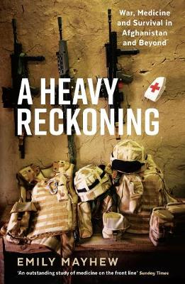 A Heavy Reckoning: War, Medicine and Survival in Afghanistan and Beyond - Wellcome Collection (Paperback)