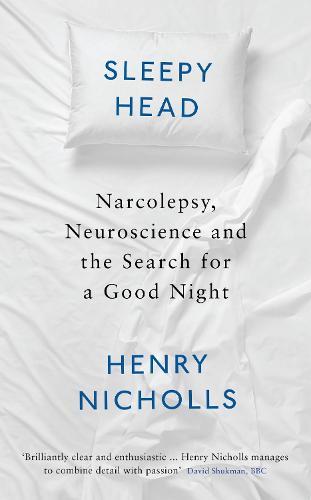 Sleepyhead: Narcolepsy, Neuroscience and the Search for a Good Night (Hardback)