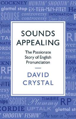 Sounds Appealing: The Passionate Story of English Pronunciation (Hardback)