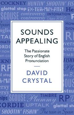 Sounds Appealing: The Passionate Story of English Pronunciation (Paperback)