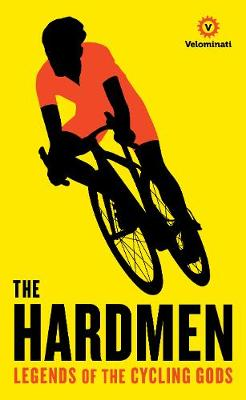 The Hardmen: Legends of the Cycling Gods (Hardback)