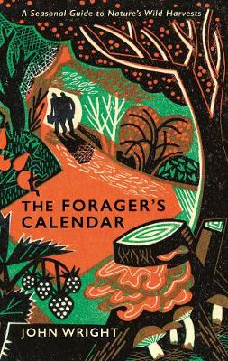 The Forager's Calendar: A Seasonal Guide to Nature's Wild Harvests (Hardback)