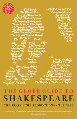 The Globe Guide to Shakespeare: The plays, the productions, the life (Paperback)