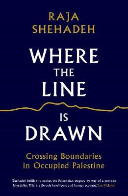 Where the Line is Drawn: Crossing Boundaries in Occupied Palestine (Paperback)