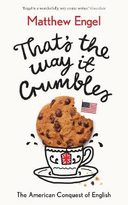 That's The Way It Crumbles: The American Conquest of the English Language (Hardback)