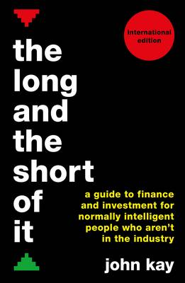 The Long and the Short of It (International edition): A guide to finance and investment for normally intelligent people who aren't in the industry (Paperback)
