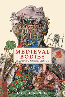 Medieval Bodies: Life, Death and Art in the Middle Ages - Wellcome Collection (Hardback)