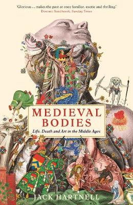 Medieval Bodies: Life, Death and Art in the Middle Ages - Wellcome Collection (Paperback)