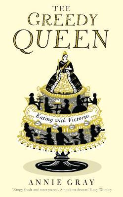 The Greedy Queen: Eating with Victoria (Hardback)