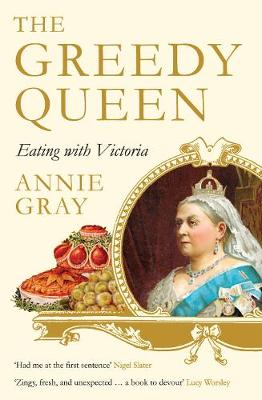 The Greedy Queen: Eating with Victoria (Paperback)