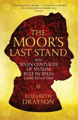 The Moor's Last Stand: How Seven Centuries of Muslim Rule in Spain Came to an End (Paperback)