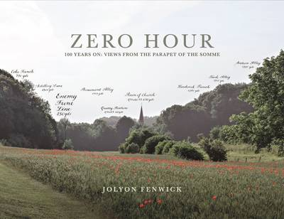 Zero Hour: 100 years on: views from the parapet of the Somme (Hardback)