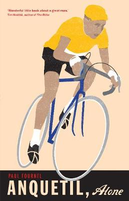 Anquetil, Alone: The legend of the controversial Tour de France champion (Hardback)