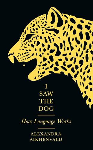 I Saw the Dog: How Language Works (Hardback)
