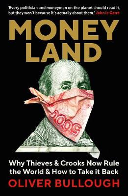 Moneyland: Why Thieves And Crooks Now Rule The World And How To Take It Back (Paperback)