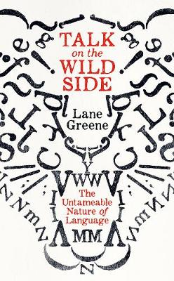 Talk on the Wild Side: Why Language Won't Do As It's Told (Hardback)
