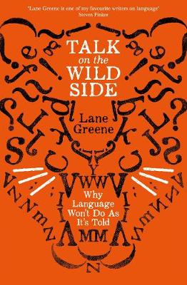 Talk on the Wild Side: Why Language Won't Do As It's Told (Paperback)