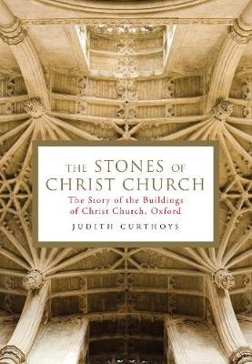 The Stones of Christ Church: The Story of the Buildings of Christ Church, Oxford (Hardback)