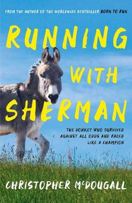 Running with Sherman: The Donkey Who Survived Against All Odds and Raced Like a Champion (Paperback)
