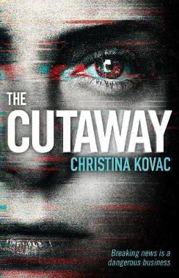 The Cutaway: The gripping thriller set in the explosive world of Washington's TV news (Hardback)