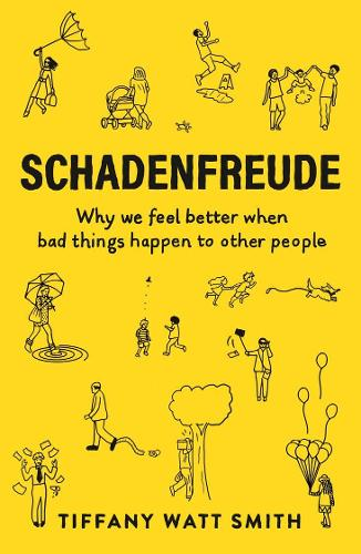 Schadenfreude: Why we feel better when bad things happen to other people - Wellcome Collection (Paperback)