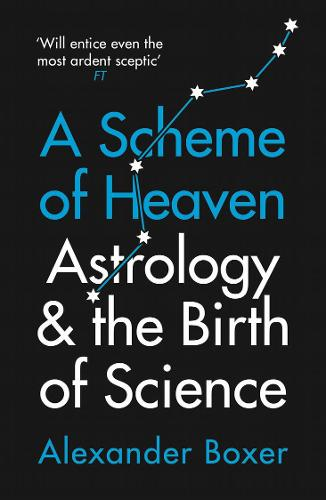 A Scheme of Heaven: Astrology and the Birth of Science (Paperback)