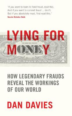 Lying for Money: How Legendary Frauds Reveal the Workings of Our World (Hardback)