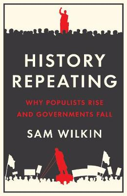 History Repeating: Why Populists Rise and Governments Fall (Hardback)
