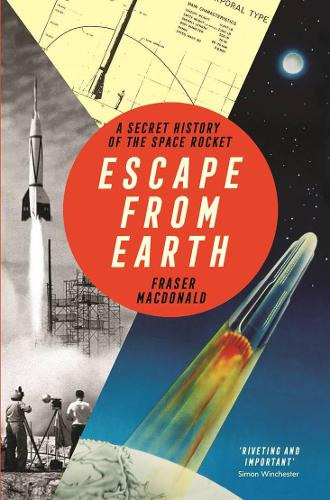 Escape from Earth: A Secret History of the Space Rocket (Paperback)
