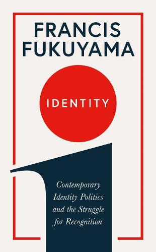Identity: Contemporary Identity Politics and the Struggle for Recognition (Hardback)