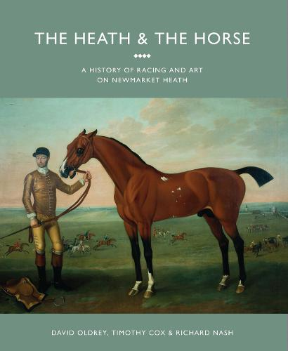 The Heath and the Horse: A History of Newmarket Heath (Hardback)