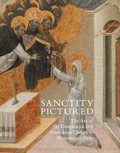 Sanctity Pictured: The Art of the Dominican and Franciscan Orders in Renaissance Italy (Hardback)