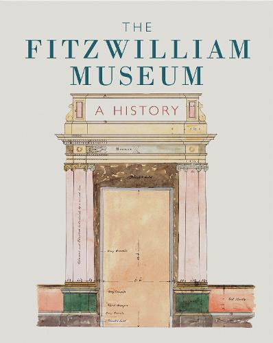 The Fitzwilliam Museum: A History (Hardback)