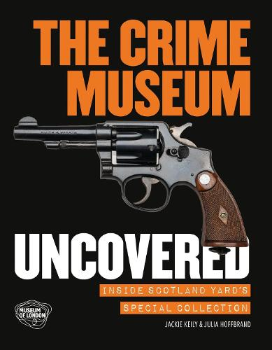 The Crime Museum Uncovered: Inside Scotland Yard's Special Collection (Paperback)
