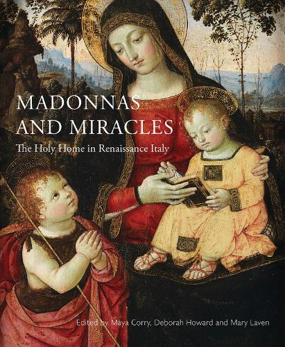 Madonnas and Miracles: Domestic Devotion in Renaissance Italy (Paperback)