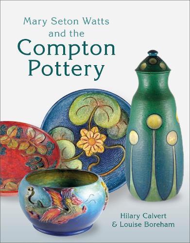 Mary Seton Watts and the Compton Pottery (Hardback)