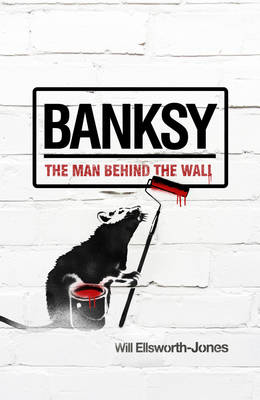 Banksy: the Man Behind the Wall (Paperback)