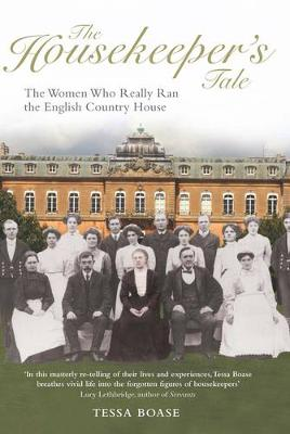 The Housekeeper's Tale: The Women Who Really Ran the English Country House (Hardback)