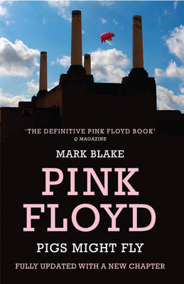 Pigs Might Fly: The Inside Story of Pink Floyd (Paperback)