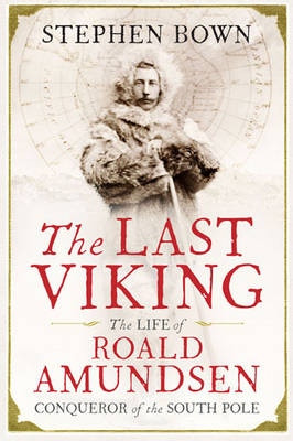 The Last Viking: The Extraordinary Life of Roald Amundsen (Paperback)