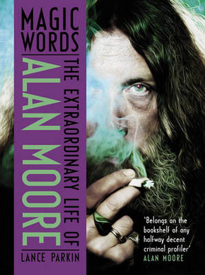 Magic Words: The Extraordinary Life of Alan Moore (Paperback)